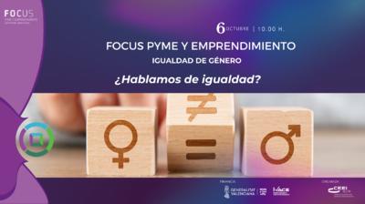 Focus Pyme y Emprendimiento Igualdad de Género: ¿Hablamos de igualdad?