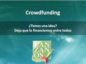 Crowdfunding: ¿Tienes una idea? Deja que la financiemos entre todos